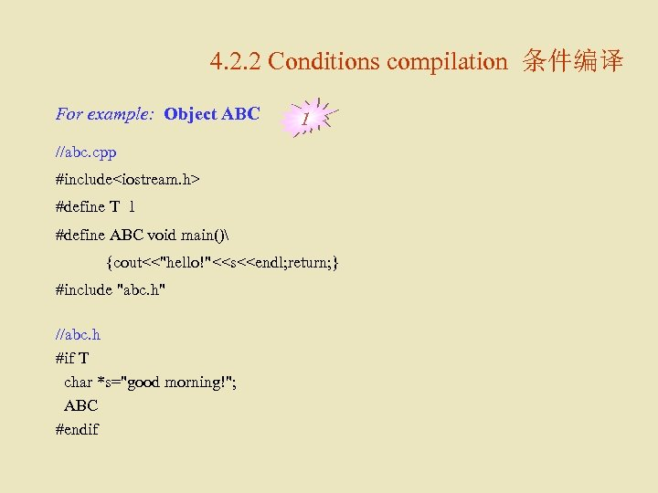4. 2. 2 Conditions compilation 条件编译 For example: Object ABC 1 //abc. cpp #include<iostream.