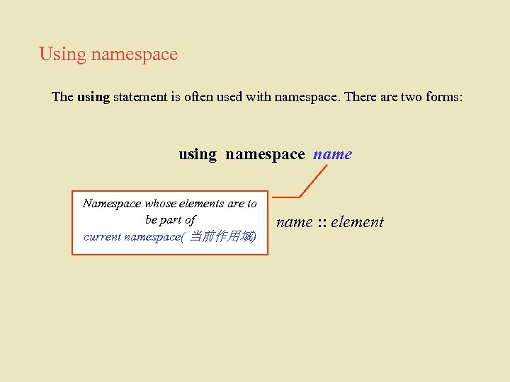 Using namespace The using statement is often used with namespace. There are two forms: