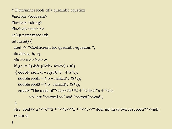 // Determines roots of a quadratic equation #include <iostream> #include <string> #include <math. h>
