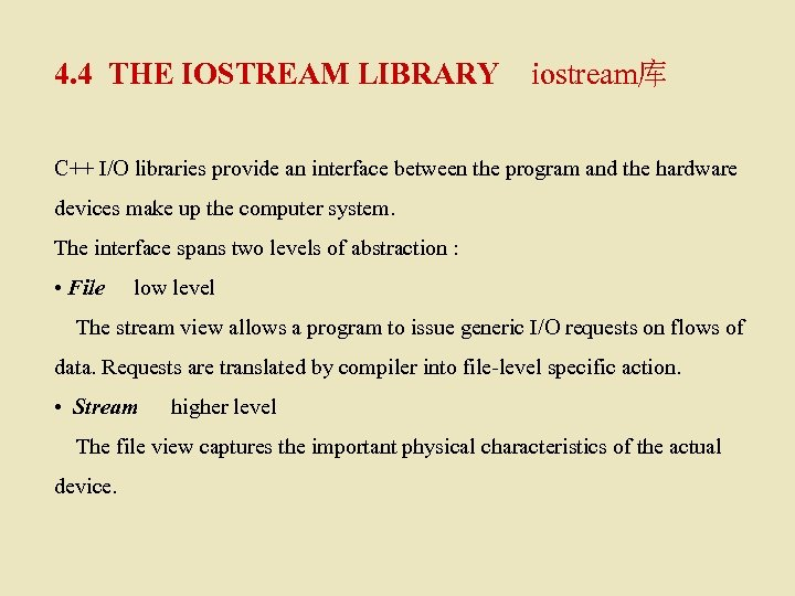 4. 4 THE IOSTREAM LIBRARY iostream库 C++ I/O libraries provide an interface between the