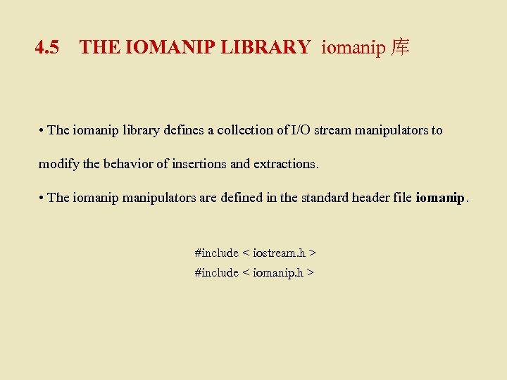 4. 5 THE IOMANIP LIBRARY iomanip 库 • The iomanip library defines a collection