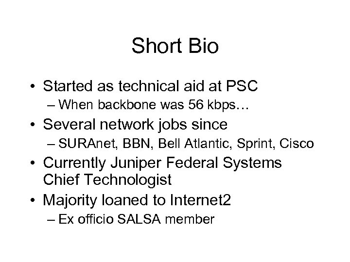 Short Bio • Started as technical aid at PSC – When backbone was 56