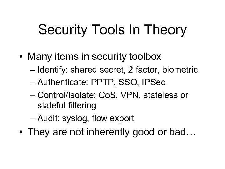 Security Tools In Theory • Many items in security toolbox – Identify: shared secret,