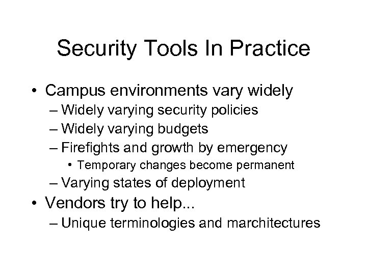 Security Tools In Practice • Campus environments vary widely – Widely varying security policies