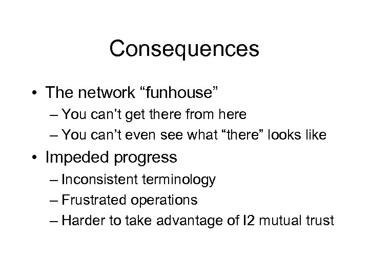 "Consequences • The network ""funhouse"" – You can't get there from here – You"