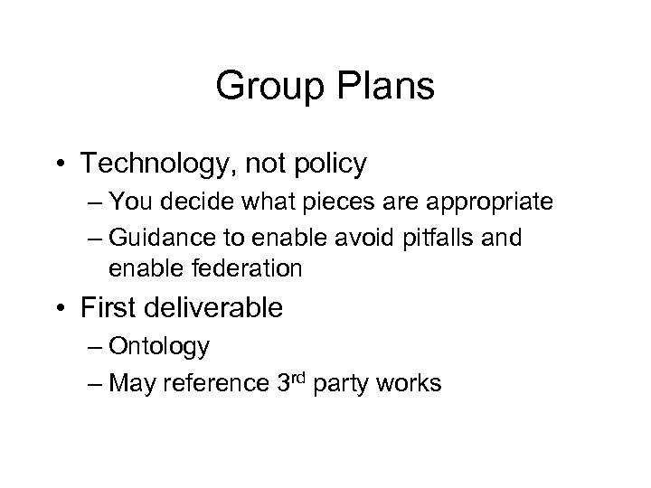 Group Plans • Technology, not policy – You decide what pieces are appropriate –