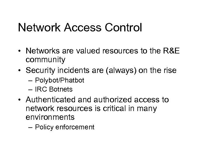 Network Access Control • Networks are valued resources to the R&E community • Security