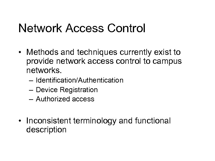 Network Access Control • Methods and techniques currently exist to provide network access control