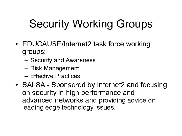 Security Working Groups • EDUCAUSE/Internet 2 task force working groups: – Security and Awareness