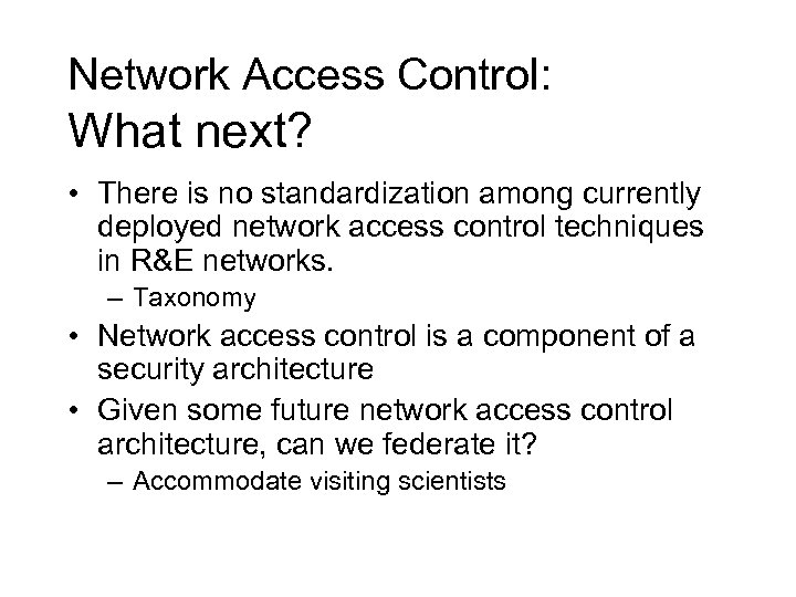 Network Access Control: What next? • There is no standardization among currently deployed network