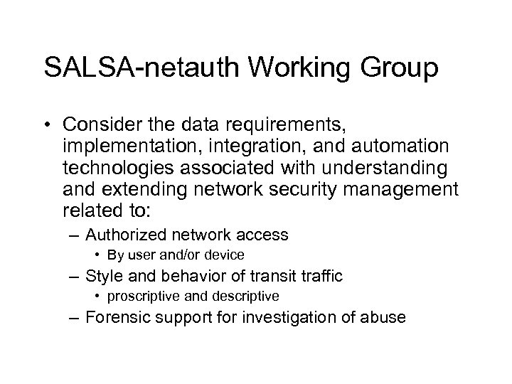SALSA-netauth Working Group • Consider the data requirements, implementation, integration, and automation technologies associated
