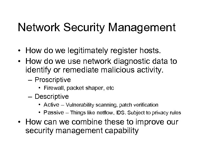 Network Security Management • How do we legitimately register hosts. • How do we