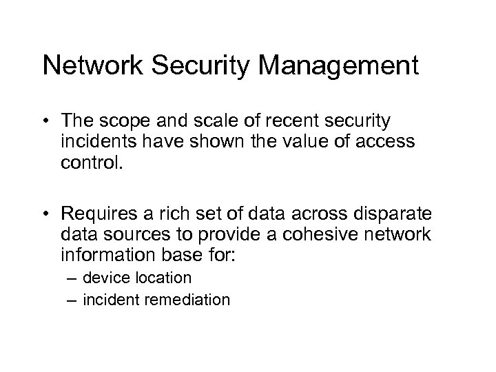 Network Security Management • The scope and scale of recent security incidents have shown