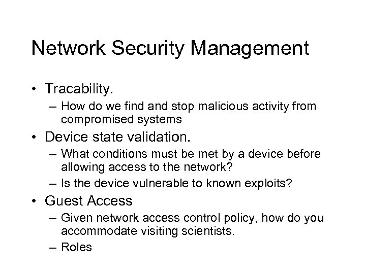 Network Security Management • Tracability. – How do we find and stop malicious activity