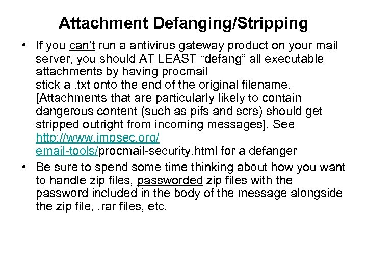 Attachment Defanging/Stripping • If you can't run a antivirus gateway product on your mail