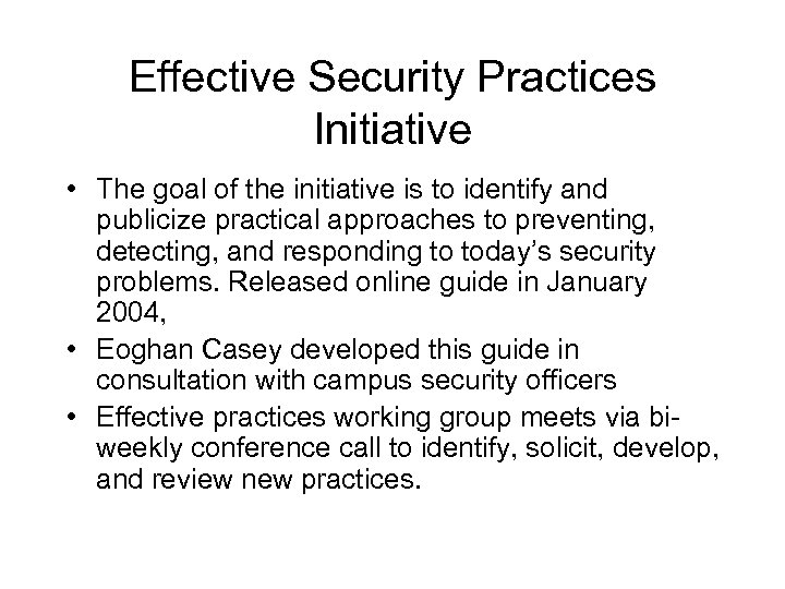 Effective Security Practices Initiative • The goal of the initiative is to identify and