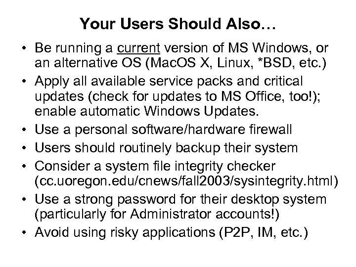 Your Users Should Also… • Be running a current version of MS Windows, or