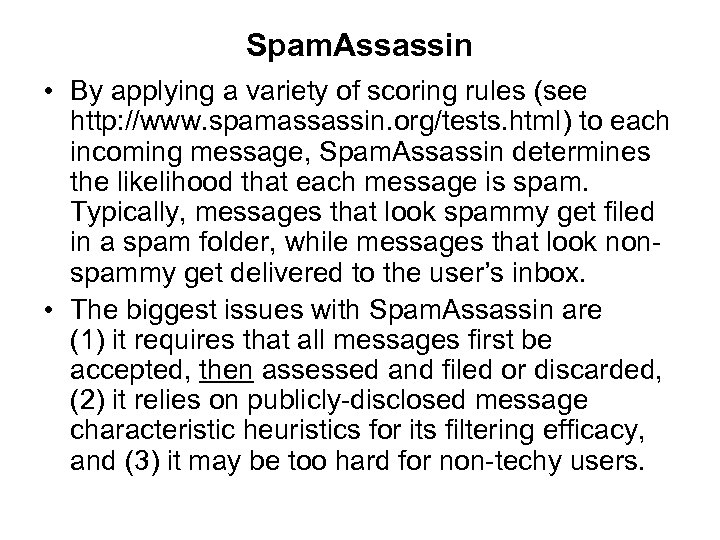 Spam. Assassin • By applying a variety of scoring rules (see http: //www. spamassassin.