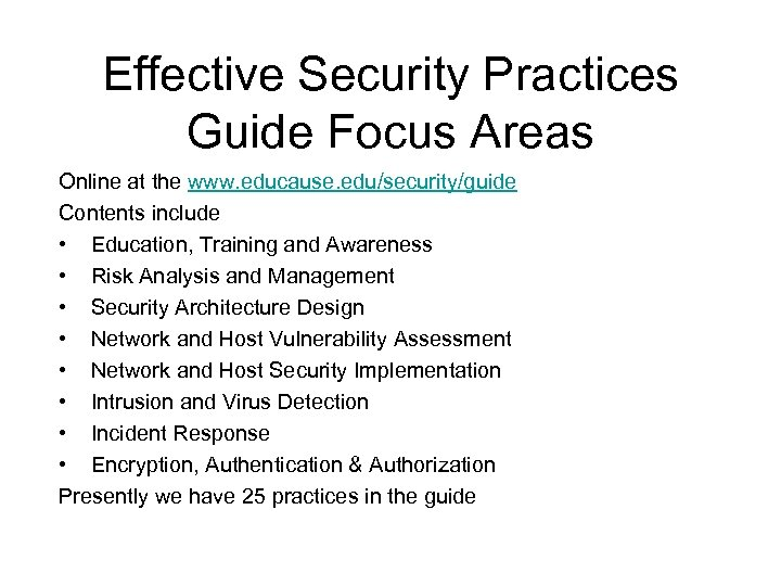 Effective Security Practices Guide Focus Areas Online at the www. educause. edu/security/guide Contents include