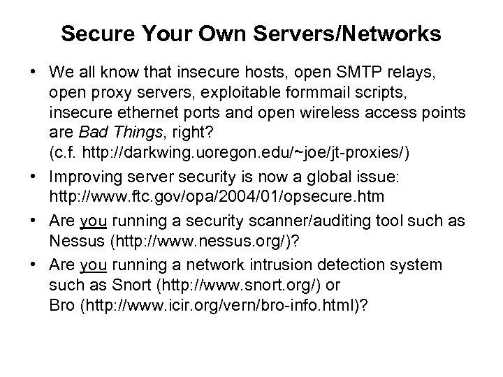 Secure Your Own Servers/Networks • We all know that insecure hosts, open SMTP relays,