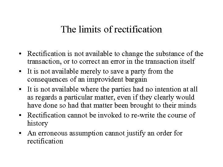 The limits of rectification • Rectification is not available to change the substance of