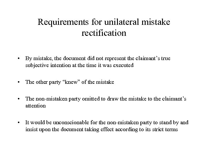 Requirements for unilateral mistake rectification • By mistake, the document did not represent the