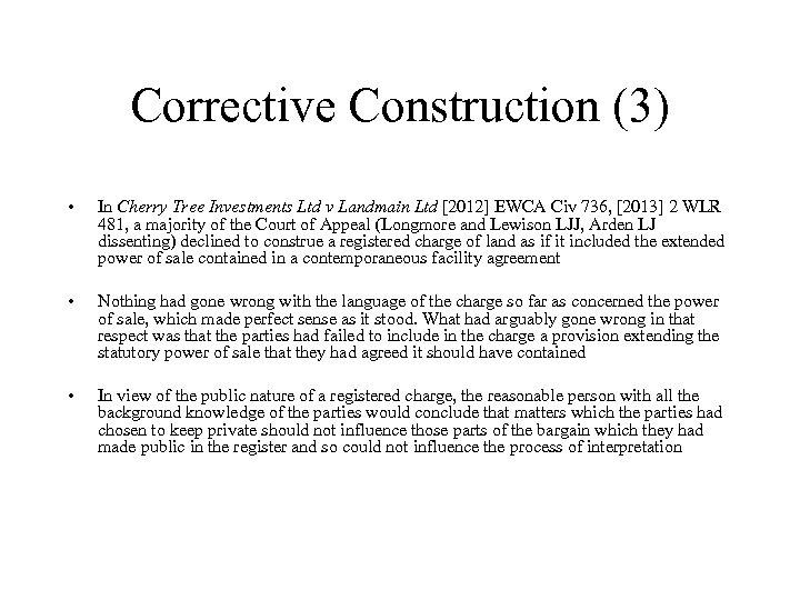 Corrective Construction (3) • In Cherry Tree Investments Ltd v Landmain Ltd [2012] EWCA