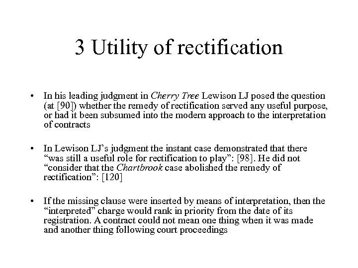 3 Utility of rectification • In his leading judgment in Cherry Tree Lewison LJ