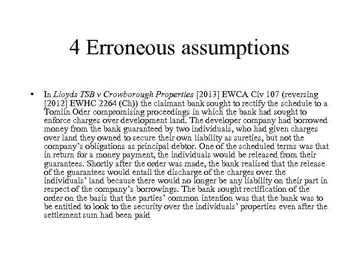 4 Erroneous assumptions • In Lloyds TSB v Crowborough Properties [2013] EWCA Civ 107