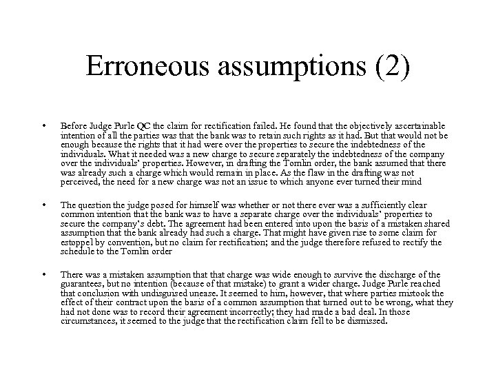 Erroneous assumptions (2) • Before Judge Purle QC the claim for rectification failed. He