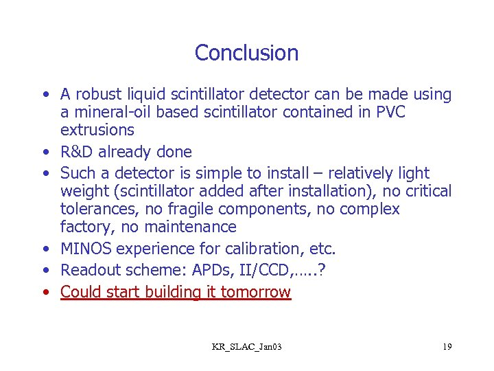 Conclusion • A robust liquid scintillator detector can be made using a mineral-oil based