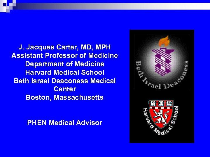 J. Jacques Carter, MD, MPH Assistant Professor of Medicine Department of Medicine Harvard Medical