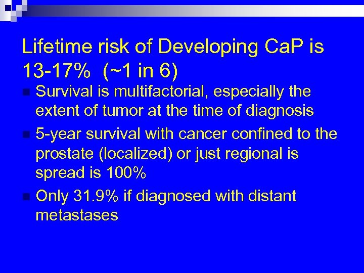 Lifetime risk of Developing Ca. P is 13 -17% (~1 in 6) Survival is