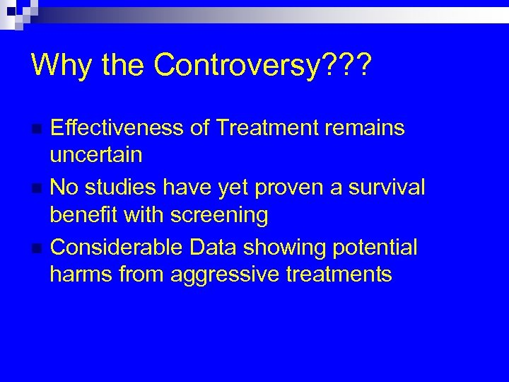 Why the Controversy? ? ? Effectiveness of Treatment remains uncertain n No studies have