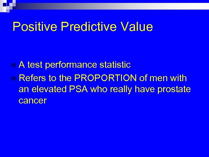 Positive Predictive Value A test performance statistic n Refers to the PROPORTION of men