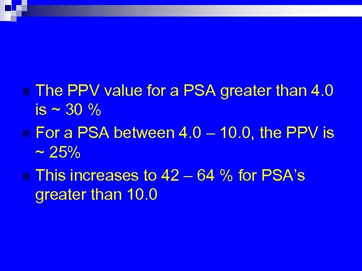 The PPV value for a PSA greater than 4. 0 is ~ 30 %