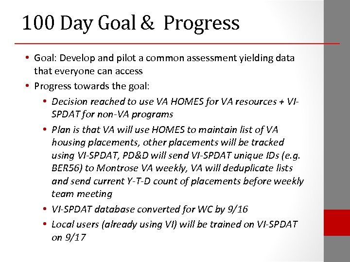 100 Day Goal & Progress • Goal: Develop and pilot a common assessment yielding