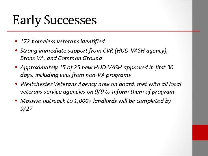 Early Successes • 172 homeless veterans identified • Strong immediate support from CVR (HUD-VASH