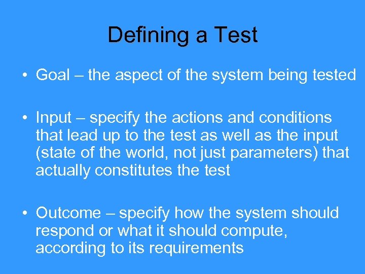 Defining a Test • Goal – the aspect of the system being tested •