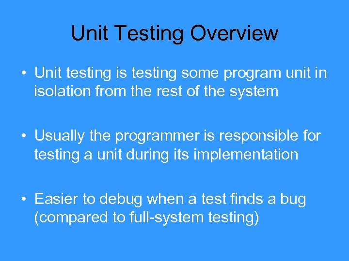 Unit Testing Overview • Unit testing is testing some program unit in isolation from