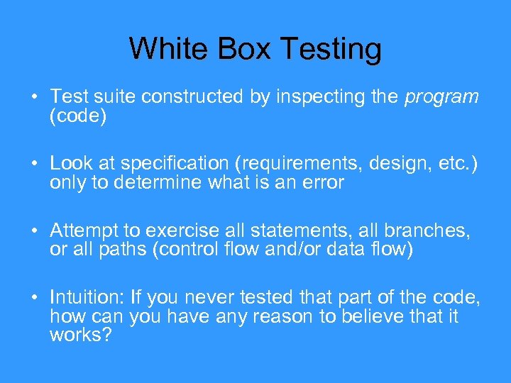 White Box Testing • Test suite constructed by inspecting the program (code) • Look