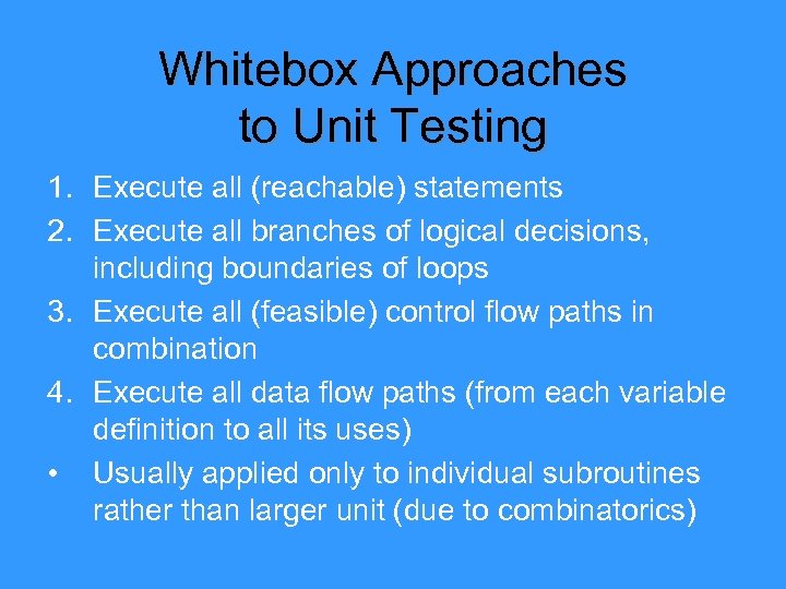 Whitebox Approaches to Unit Testing 1. Execute all (reachable) statements 2. Execute all branches