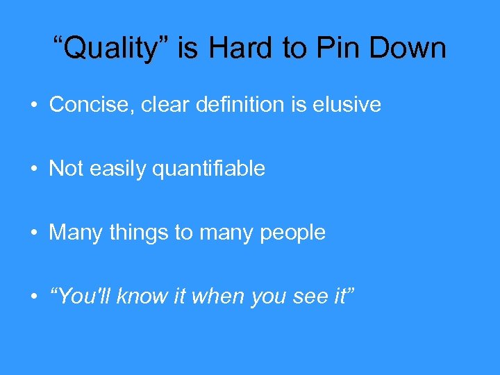 """Quality"" is Hard to Pin Down • Concise, clear definition is elusive • Not"