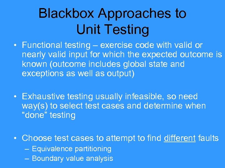 Blackbox Approaches to Unit Testing • Functional testing – exercise code with valid or
