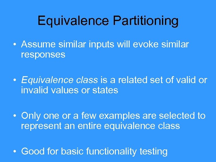 Equivalence Partitioning • Assume similar inputs will evoke similar responses • Equivalence class is