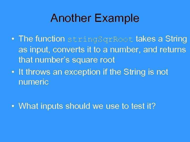 Another Example • The function string. Sqr. Root takes a String as input, converts