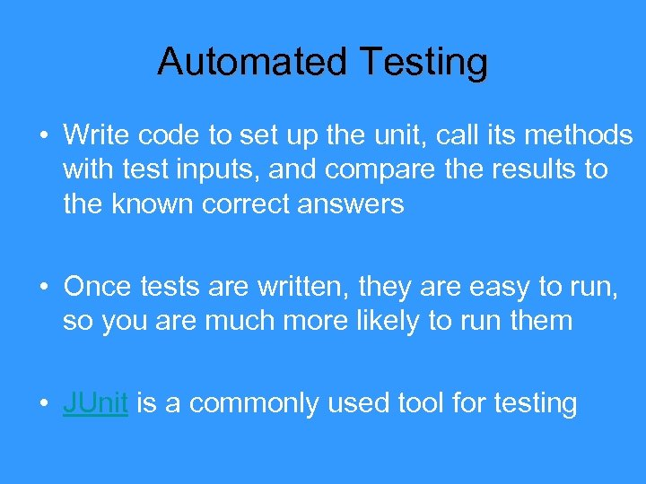 Automated Testing • Write code to set up the unit, call its methods with