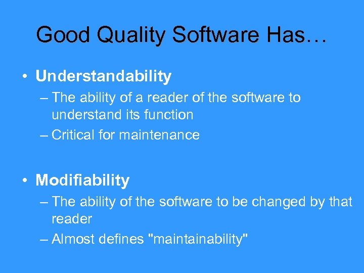 Good Quality Software Has… • Understandability – The ability of a reader of the