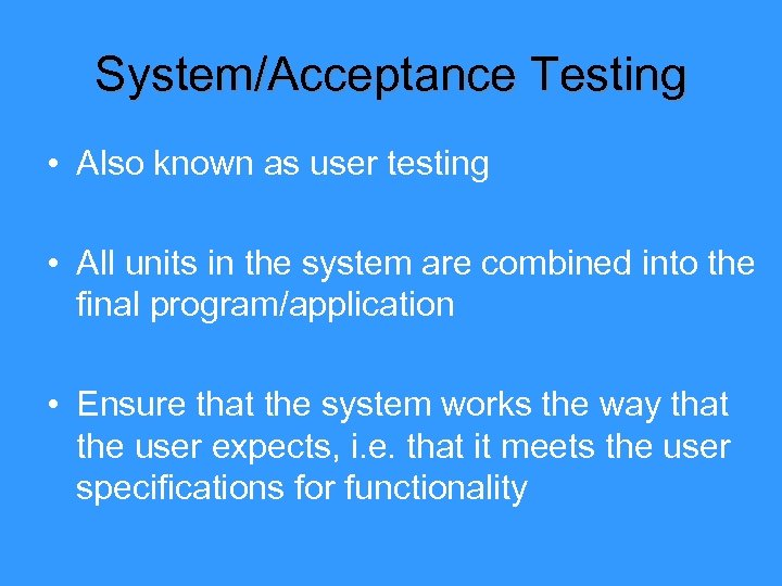 System/Acceptance Testing • Also known as user testing • All units in the system