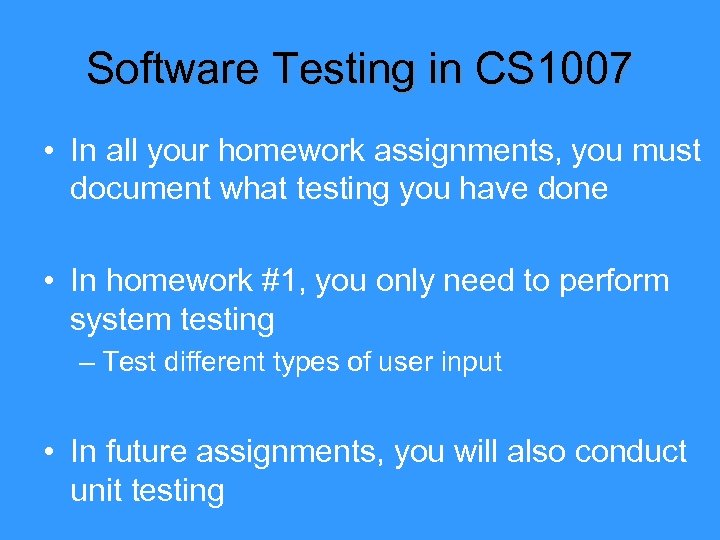 Software Testing in CS 1007 • In all your homework assignments, you must document